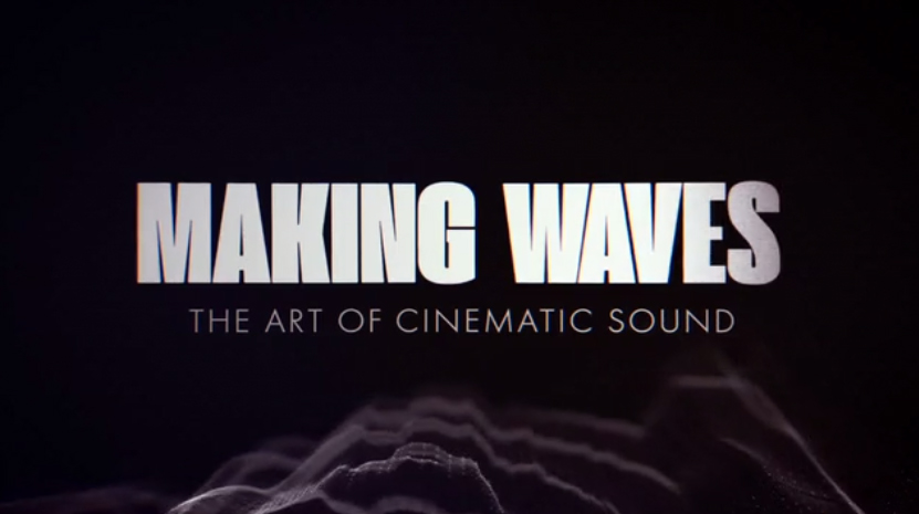 Making Waves, The Art of Cinematic Sound